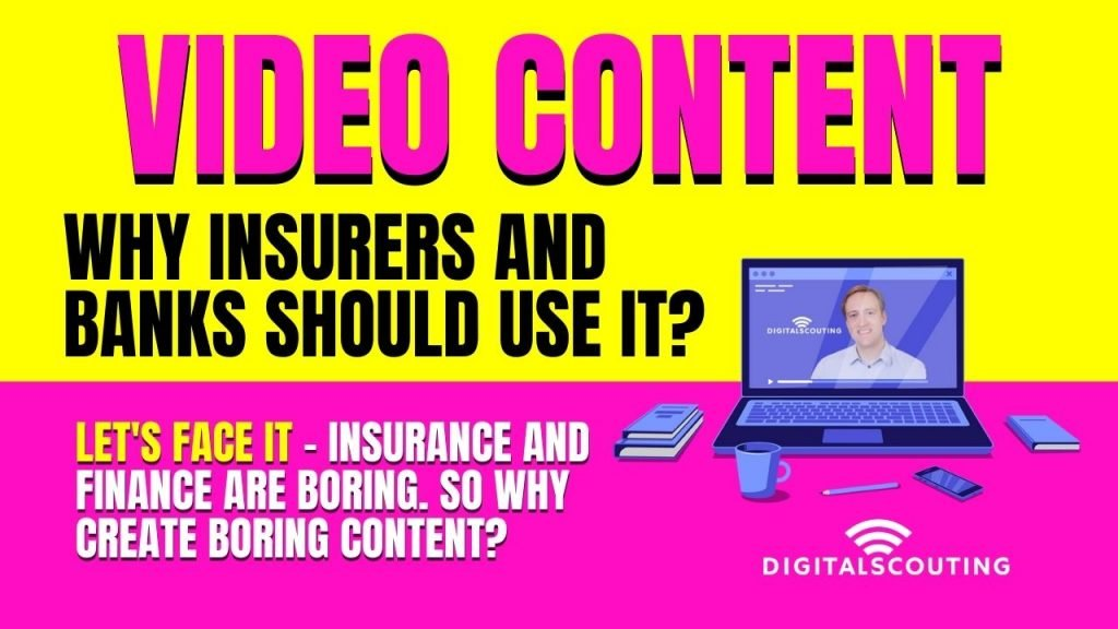 Video Content - Why Insurers and Banks should use it?